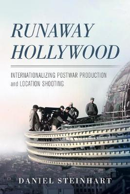 Runaway Hollywood: Internationalizing Postwar Production and Location Shooting (Paperback)