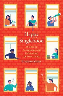 Happy Singlehood: The Rising Acceptance and Celebration of Solo Living (Paperback)