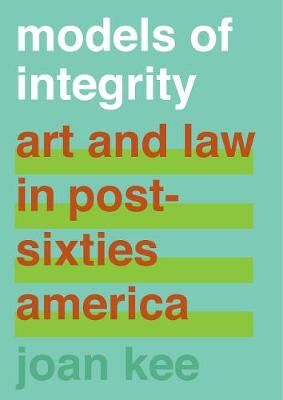 Models of Integrity: Art and Law in Post-Sixties America (Hardback)