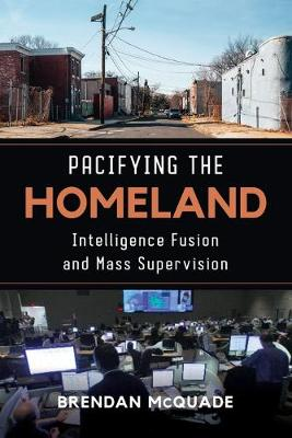 Pacifying the Homeland: Intelligence Fusion and Mass Supervision (Paperback)