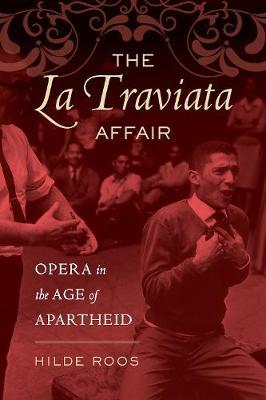 The La Traviata Affair: Opera in the Age of Apartheid - Music of the African Diaspora 20 (Hardback)