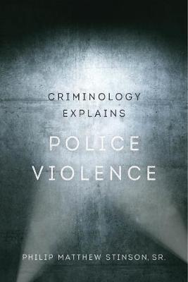 Criminology Explains Police Violence - Criminology Explains 1 (Hardback)