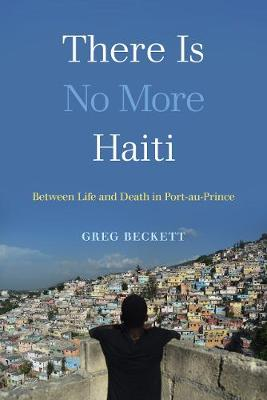 There Is No More Haiti: Between Life and Death in Port-au-Prince (Hardback)