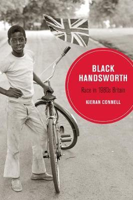 Black Handsworth: Race in 1980s Britain - Berkeley Series in British Studies 15 (Paperback)