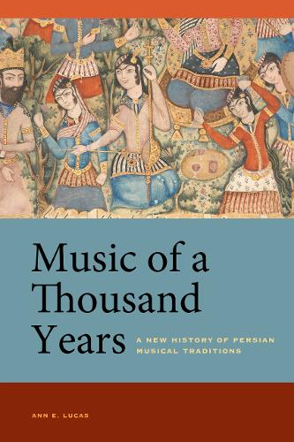 Music of a Thousand Years: A New History of Persian Musical Traditions (Paperback)