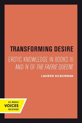 Transforming Desire: Erotic Knowledge in Books III and IV of The Faerie Queene (Paperback)