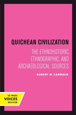Quichean Civilization: The Ethnohistoric, Ethnographic, and Archaeological Sources (Paperback)