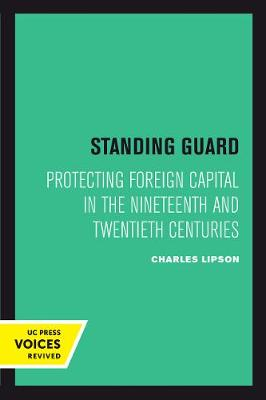 Standing Guard: Protecting Foreign Capital in the Nineteenth and Twentieth Centuries - Studies in International Political Economy 11 (Paperback)