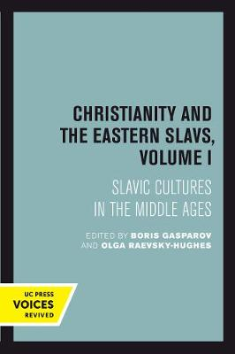 Christianity and the Eastern Slavs, Volume I: Slavic Cultures in the Middle Ages - California Slavic Studies 16 (Paperback)