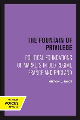 The Fountain of Privilege: Political Foundations of Markets in Old Regime France and England - California Series on Social Choice and Political Economy 26 (Paperback)