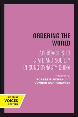 Ordering the World: Approaches to State and Society in Sung Dynasty China - Studies on China 16 (Paperback)