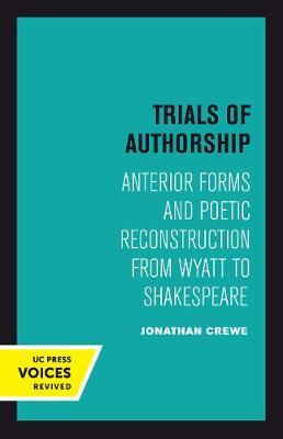 Trials of Authorship: Anterior Forms and Poetic Reconstruction from Wyatt to Shakespeare - The New Historicism: Studies in Cultural Poetics 9 (Paperback)