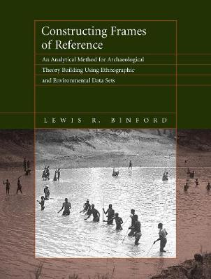 Constructing Frames of Reference: An Analytical Method for Archaeological Theory Building Using Ethnographic and Environmental Data Sets (Paperback)
