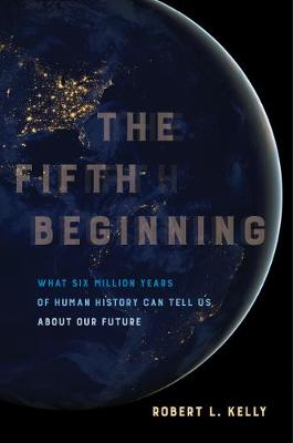 The Fifth Beginning: What Six Million Years of Human History Can Tell Us about Our Future (Paperback)