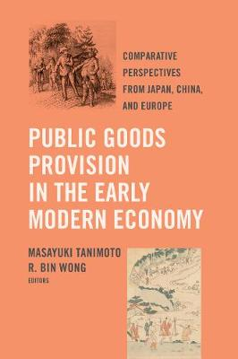 Public Goods Provision in the Early Modern Economy: Comparative Perspectives from Japan, China, and Europe (Paperback)