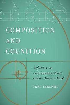 Composition and Cognition: Reflections on Contemporary Music and the Musical Mind (Paperback)