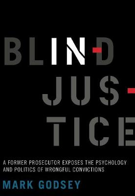 Blind Injustice: A Former Prosecutor Exposes the Psychology and Politics of Wrongful Convictions (Paperback)