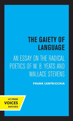 The Gaiety of Language: An Essay on the Radical Poetics of W. B. Yeats and Wallace Stevens - Perspectives in Criticism 19 (Paperback)