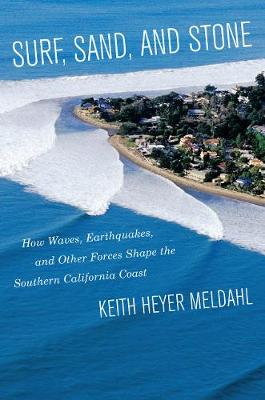 Surf, Sand, and Stone: How Waves, Earthquakes, and Other Forces Shape the Southern California Coast (Paperback)