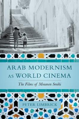 Arab Modernism as World Cinema: The Films of Moumen Smihi (Paperback)