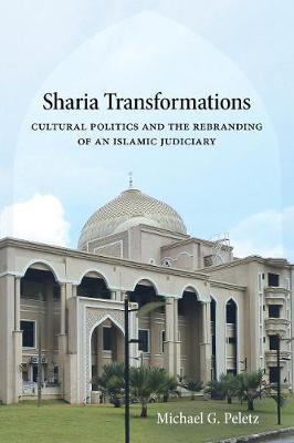 Sharia Transformations: Cultural Politics and the Rebranding of an Islamic Judiciary (Hardback)