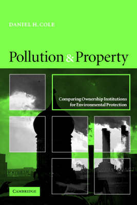 Pollution and Property: Comparing Ownership Institutions for Environmental Protection (Paperback)