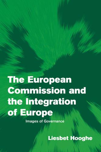 The European Commission and the Integration of Europe: Images of Governance - Themes in European Governance (Paperback)