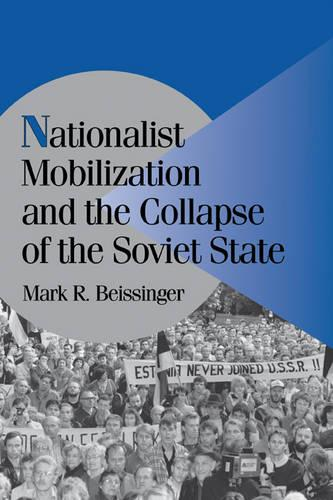 Nationalist Mobilization and the Collapse of the Soviet State - Cambridge Studies in Comparative Politics (Paperback)