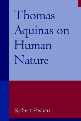 Thomas Aquinas on Human Nature: A Philosophical Study of Summa Theologiae, 1a 75-89 (Paperback)