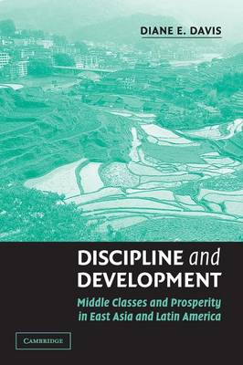 Discipline and Development: Middle Classes and Prosperity in East Asia and Latin America (Paperback)