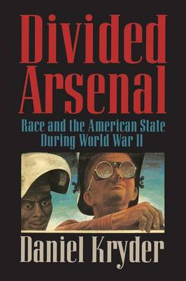Divided Arsenal: Race and the American State during World War II (Paperback)