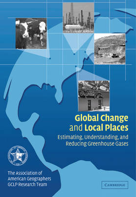 Global Change and Local Places: Estimating, Understanding, and Reducing Greenhouse Gases (Paperback)