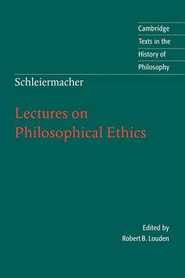 Schleiermacher: Lectures on Philosophical Ethics - Cambridge Texts in the History of Philosophy (Paperback)