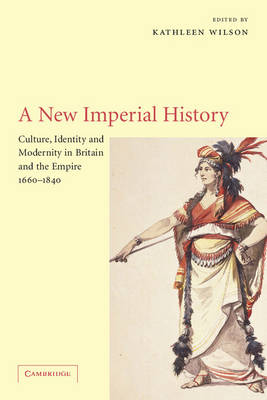 A New Imperial History: Culture, Identity and Modernity in Britain and the Empire, 1660-1840 (Paperback)