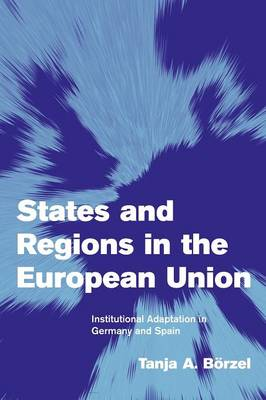 States and Regions in the European Union: Institutional Adaptation in Germany and Spain - Themes in European Governance (Paperback)