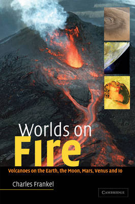 Worlds on Fire: Volcanoes on the Earth, the Moon, Mars, Venus and Io (Paperback)