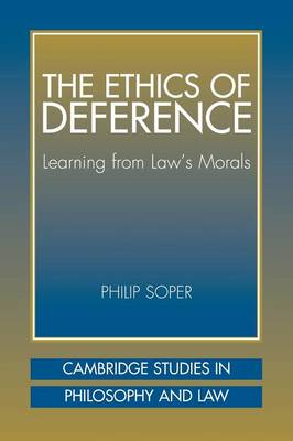 The Ethics of Deference: Learning from Law's Morals - Cambridge Studies in Philosophy and Law (Paperback)