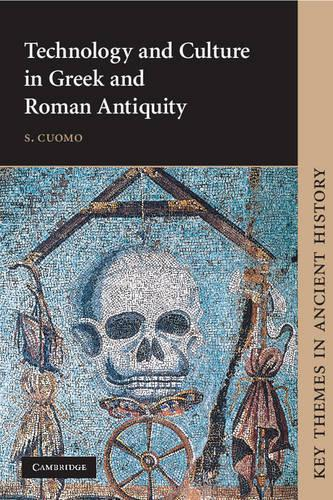 Technology and Culture in Greek and Roman Antiquity - Key Themes in Ancient History (Paperback)