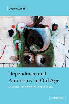 Dependence and Autonomy in Old Age: An Ethical Framework for Long-term Care (Paperback)