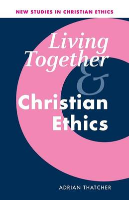 Living Together and Christian Ethics - New Studies in Christian Ethics 21 (Paperback)