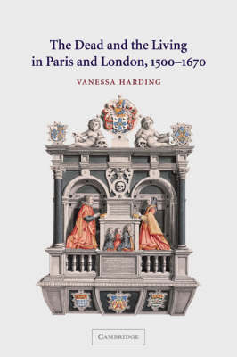The Dead and the Living in Paris and London, 1500-1670 (Paperback)