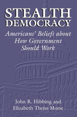 Stealth Democracy: Americans' Beliefs About How Government Should Work - Cambridge Studies in Public Opinion and Political Psychology (Paperback)