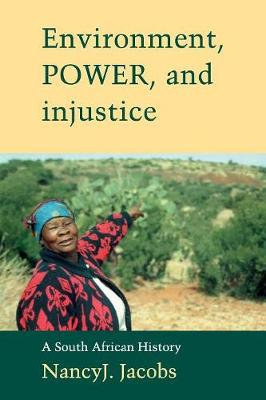 Environment, Power, and Injustice: A South African History - Studies in Environment and History (Paperback)