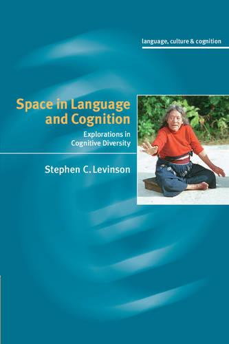 Space in Language and Cognition: Explorations in Cognitive Diversity - Language Culture and Cognition 5 (Paperback)