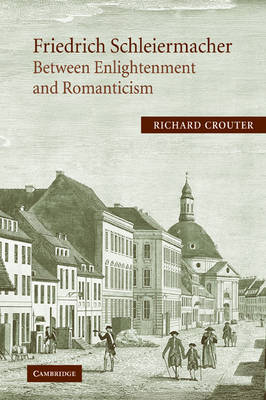 Friedrich Schleiermacher: Between Enlightenment and Romanticism (Paperback)