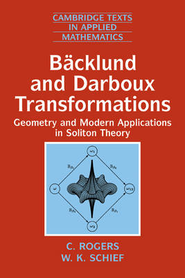 Backlund and Darboux Transformations: Geometry and Modern Applications in Soliton Theory - Cambridge Texts in Applied Mathematics (Paperback)