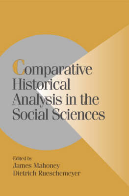Cambridge Studies in Comparative Politics: Comparative Historical Analysis in the Social Sciences (Paperback)