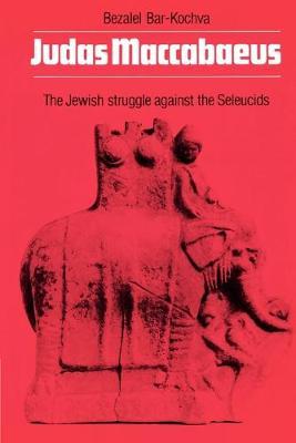 Judas Maccabaeus: The Jewish Struggle Against the Seleucids (Paperback)