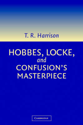 Hobbes, Locke, and Confusion's Masterpiece: An Examination of Seventeenth-Century Political Philosophy (Paperback)
