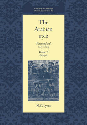 The Arabian Epic: Volume 2, Analysis: Heroic and Oral Story-telling - University of Cambridge Oriental Publications (Paperback)